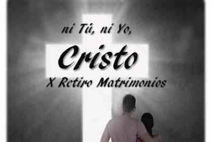 """X Retiro de Matrimonios, con el lema """"Ni tu, ni yo, Cristo"""". (CEC IBN )"""